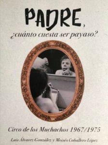"""""""Padre, ¿cuánto cuesta ser payaso? Circo de los Muchachos 1967/1975"""" (2018)"""